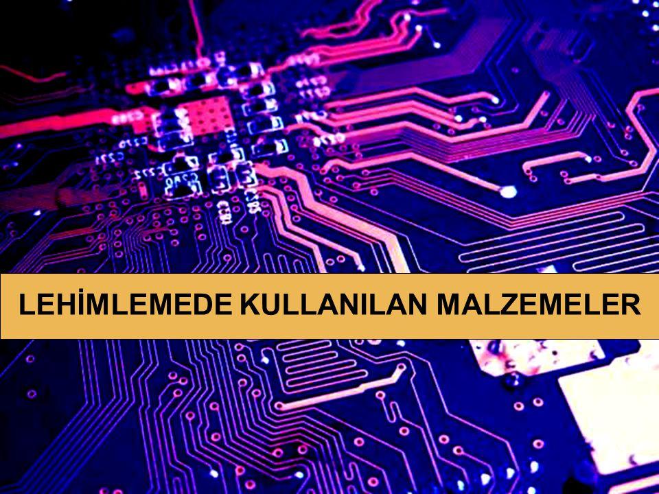 ANA KARTLAR 2 LEHİMLEMEDE KULLANILAN MALZEMELER