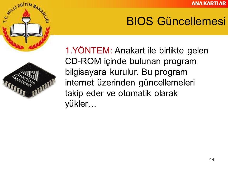 ANA KARTLAR 44 BIOS Güncellemesi 1.YÖNTEM: Anakart ile birlikte gelen CD-ROM içinde bulunan program bilgisayara kurulur. Bu program internet üzerinden