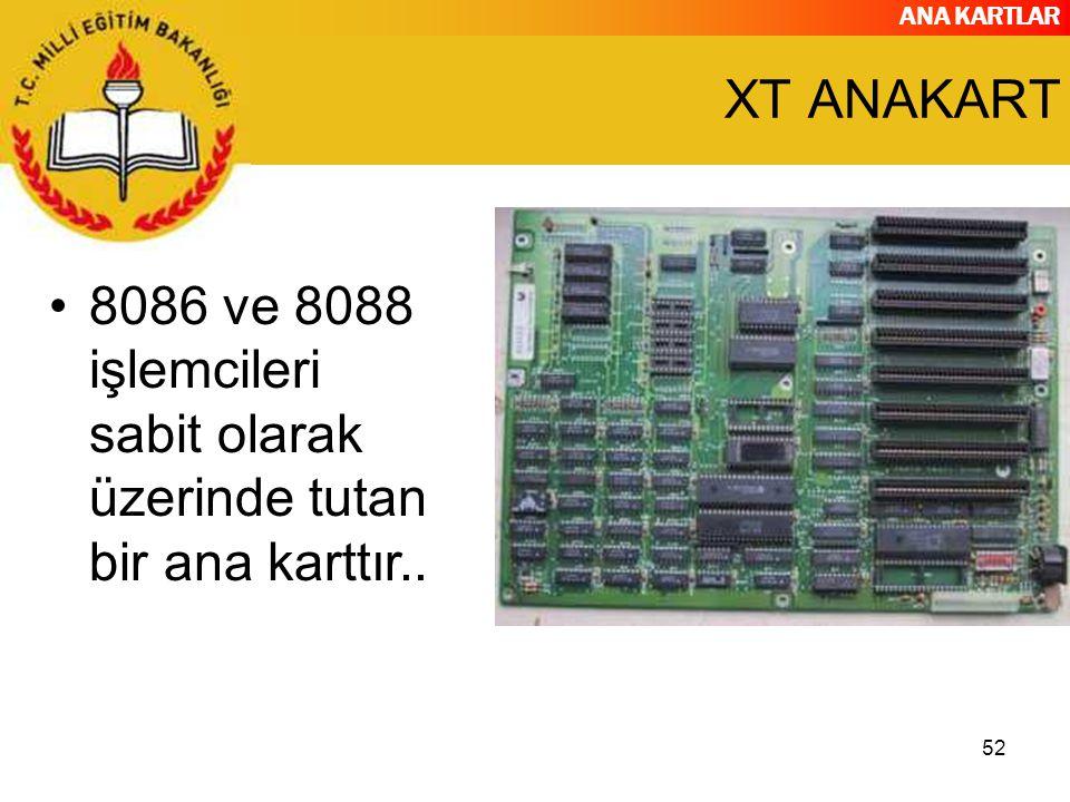 ANA KARTLAR 52 XT ANAKART 8086 ve 8088 işlemcileri sabit olarak üzerinde tutan bir ana karttır..