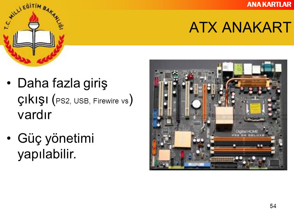 ANA KARTLAR 54 ATX ANAKART Daha fazla giriş çıkışı ( PS2, USB, Firewire vs ) vardır Güç yönetimi yapılabilir.