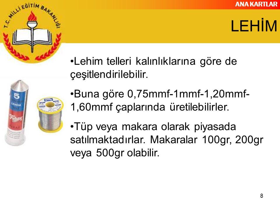 ANA KARTLAR 8 LEHİM Lehim telleri kalınlıklarına göre de çeşitlendirilebilir. Buna göre 0,75mmf-1mmf-1,20mmf- 1,60mmf çaplarında üretilebilirler. Tüp