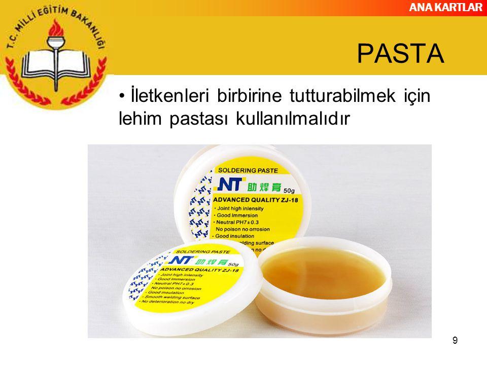 ANA KARTLAR 9 PASTA İletkenleri birbirine tutturabilmek için lehim pastası kullanılmalıdır