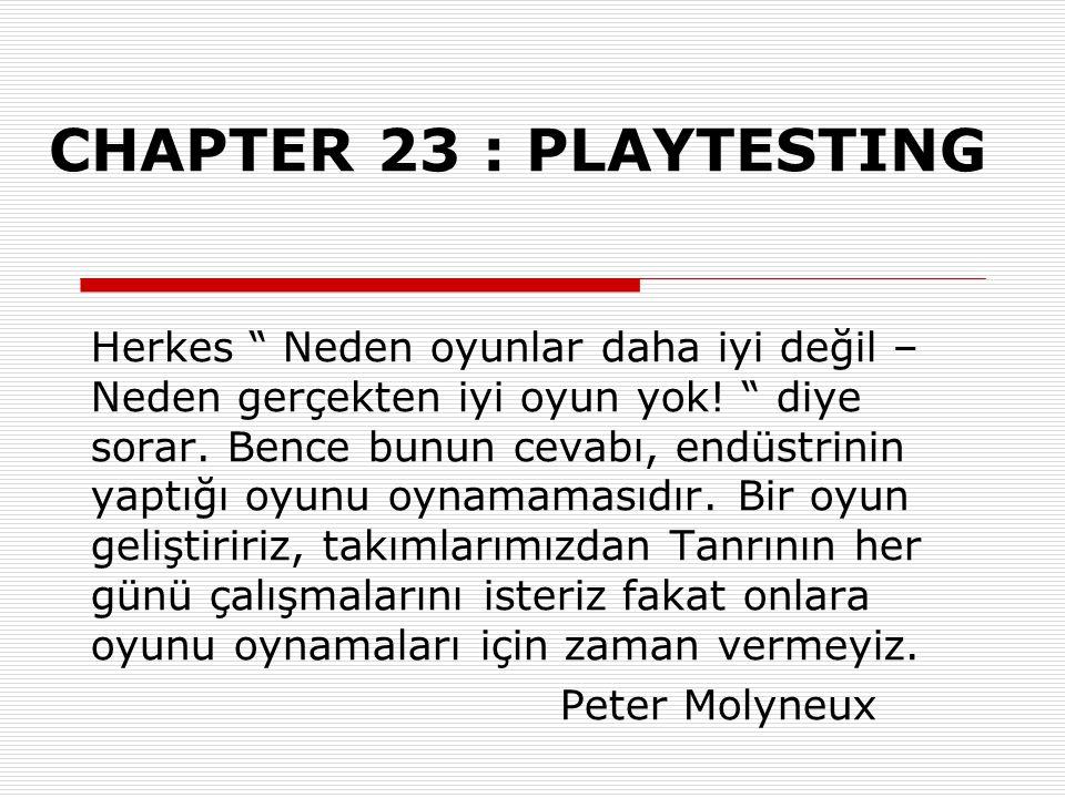 """CHAPTER 23 : PLAYTESTING Herkes """" Neden oyunlar daha iyi değil – Neden gerçekten iyi oyun yok! """" diye sorar. Bence bunun cevabı, endüstrinin yaptığı o"""