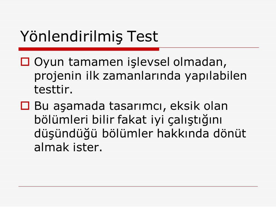 Yönlendirilmiş Test  Oyun tamamen işlevsel olmadan, projenin ilk zamanlarında yapılabilen testtir.  Bu aşamada tasarımcı, eksik olan bölümleri bilir