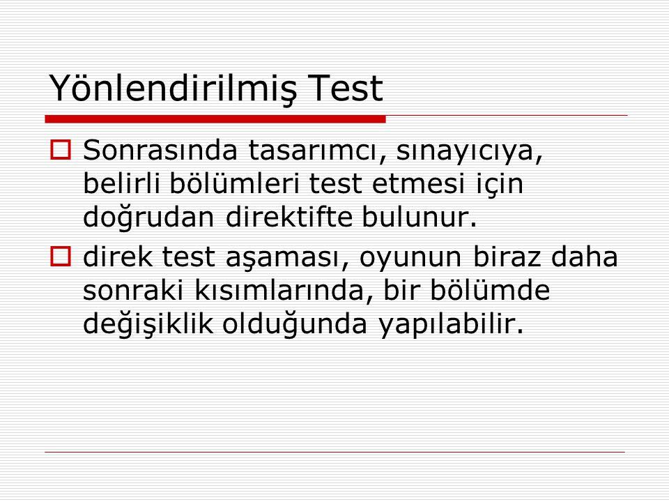 Yönlendirilmiş Test  Sonrasında tasarımcı, sınayıcıya, belirli bölümleri test etmesi için doğrudan direktifte bulunur.  direk test aşaması, oyunun b