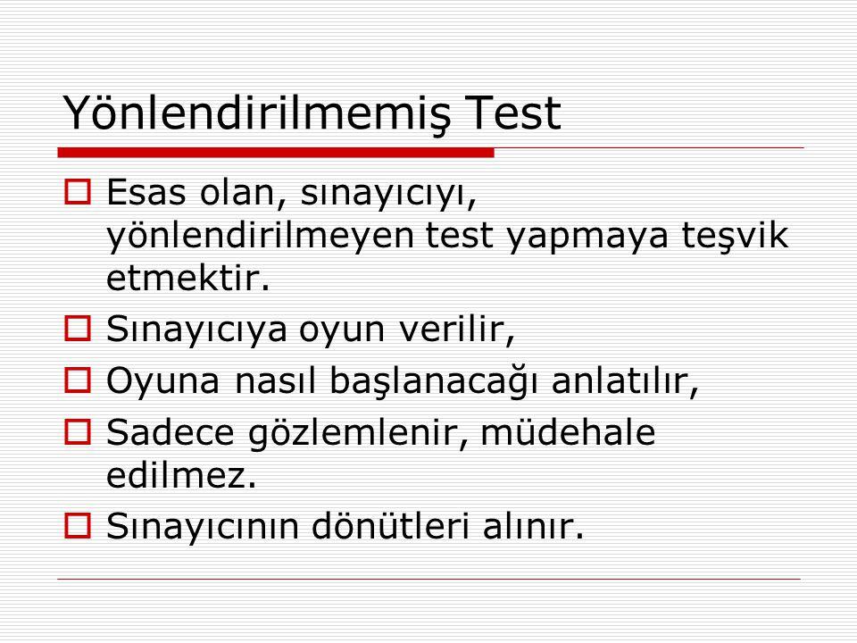 Yönlendirilmemiş Test  Esas olan, sınayıcıyı, yönlendirilmeyen test yapmaya teşvik etmektir.  Sınayıcıya oyun verilir,  Oyuna nasıl başlanacağı anl