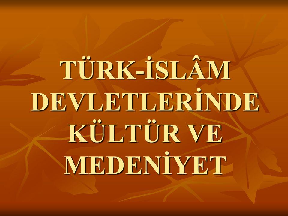 TÜRK-İSLÂM DEVLETLERİNDE KÜLTÜR VE MEDENİYET
