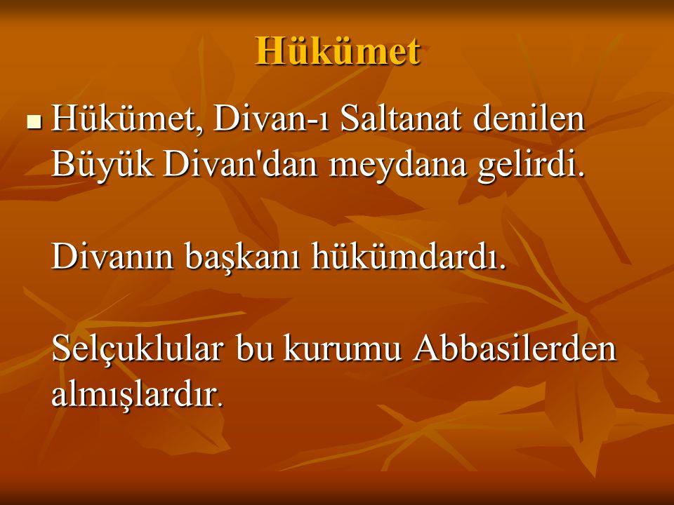 Hükümet Hükümet, Divan-ı Saltanat denilen Büyük Divan'dan meydana gelirdi. Divanın başkanı hükümdardı. Selçuklular bu kurumu Abbasilerden almışlardır.
