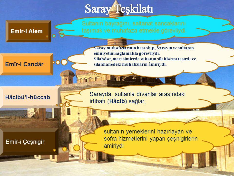 Emir-i Alem Sultanın bayrağını, saltanat sancaklarını taşımak ve muhafaza etmekle görevliydi. Emîr-i Candâr Saray muhafızlarının başı olup, Sarayın ve