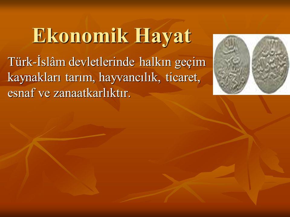 Ekonomik Hayat Türk-İslâm devletlerinde halkın geçim kaynakları tarım, hayvancılık, ticaret, esnaf ve zanaatkarlıktır.