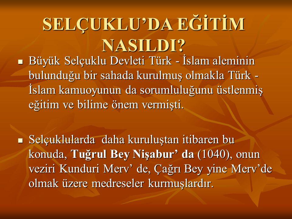 SELÇUKLU'DA EĞİTİM NASILDI? Büyük Selçuklu Devleti Türk - İslam aleminin bulunduğu bir sahada kurulmuş olmakla Türk - İslam kamuoyunun da sorumluluğun