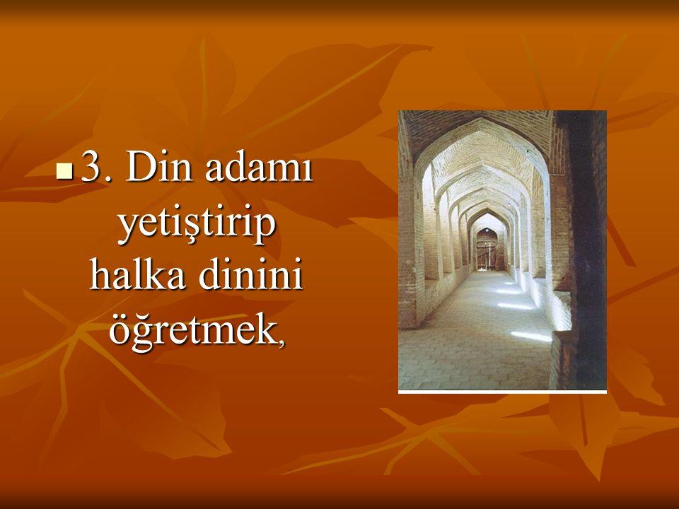 3. Din adamı yetiştirip halka dinini öğretmek, 3. Din adamı yetiştirip halka dinini öğretmek,