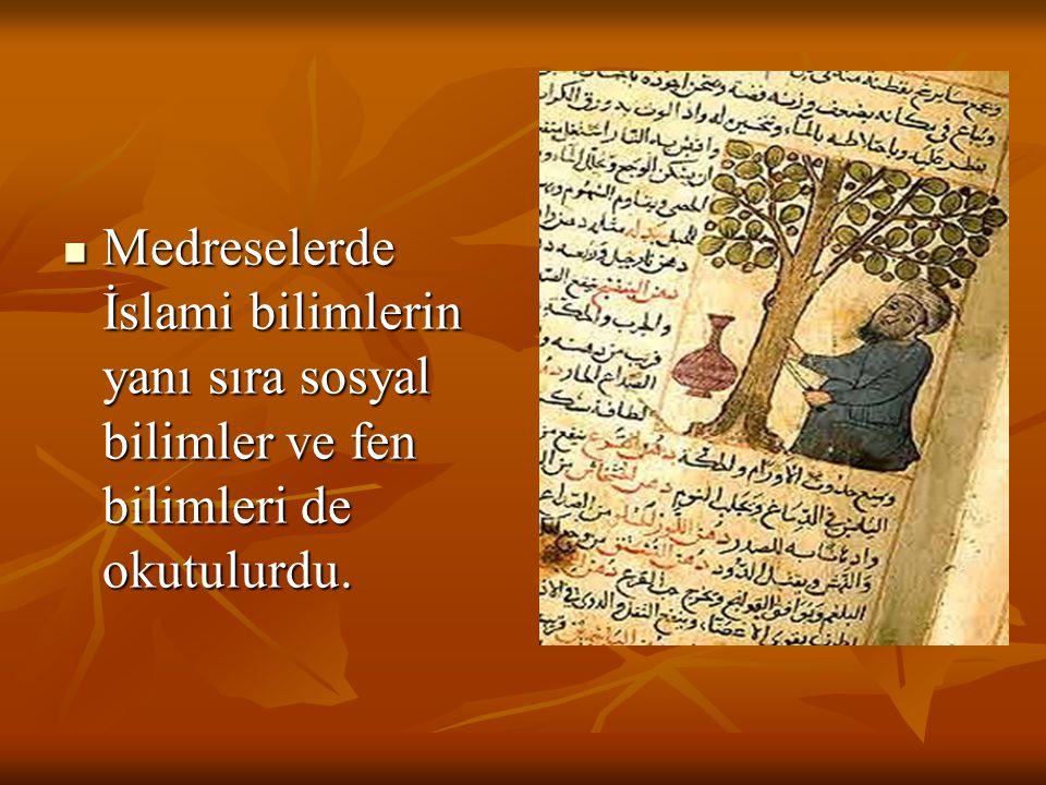 Medreselerde İslami bilimlerin yanı sıra sosyal bilimler ve fen bilimleri de okutulurdu. Medreselerde İslami bilimlerin yanı sıra sosyal bilimler ve f