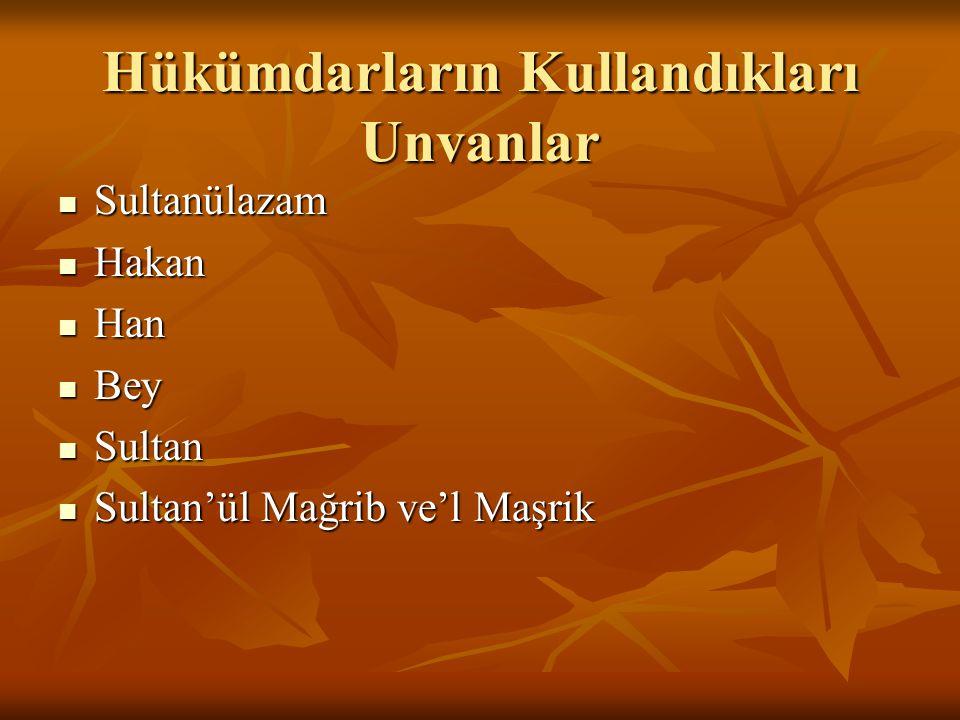 Hükümdarların Kullandıkları Unvanlar Sultanülazam Sultanülazam Hakan Hakan Han Han Bey Bey Sultan Sultan Sultan'ül Mağrib ve'l Maşrik Sultan'ül Mağrib ve'l Maşrik