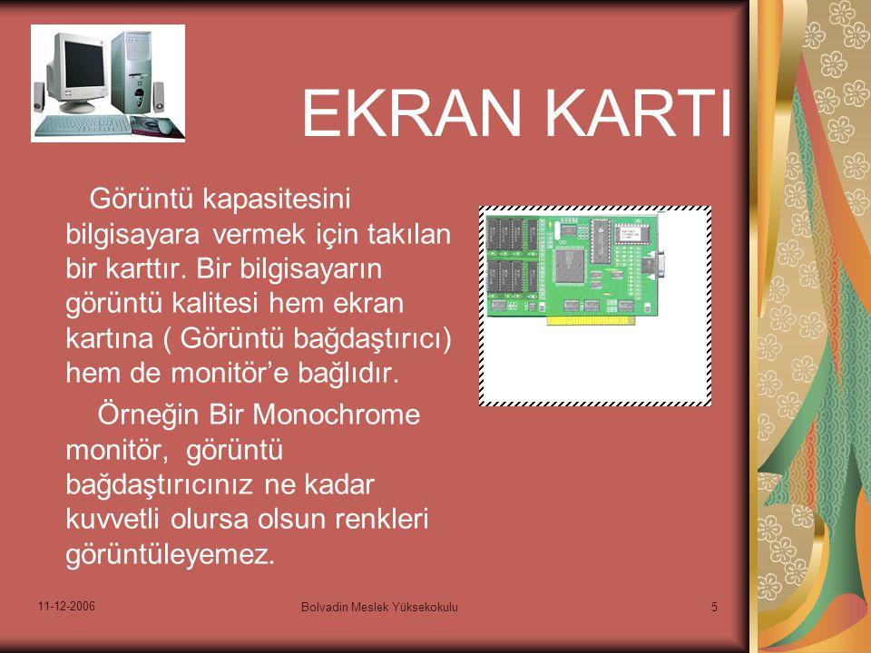 11-12-2006 Bolvadin Meslek Yüksekokulu5 Görüntü kapasitesini bilgisayara vermek için takılan bir karttır.