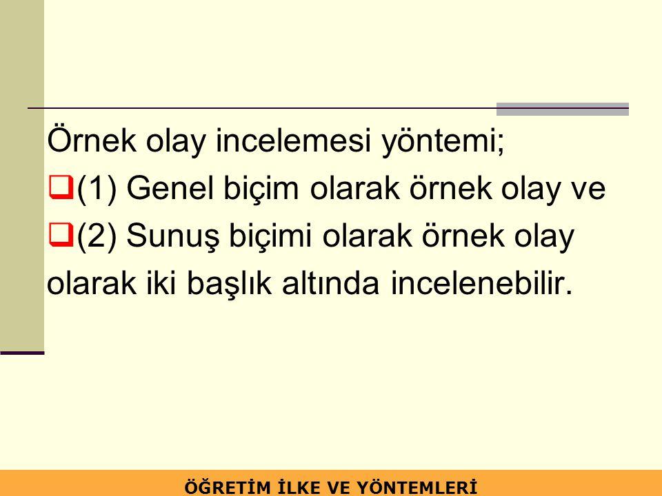 Örnek olay incelemesi yöntemi;  (1) Genel biçim olarak örnek olay ve  (2) Sunuş biçimi olarak örnek olay olarak iki başlık altında incelenebilir. ÖĞ