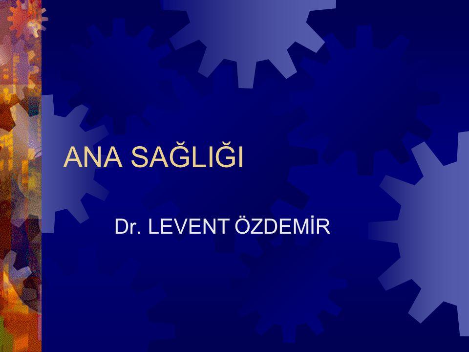 ANA SAĞLIĞI Dr. LEVENT ÖZDEMİR
