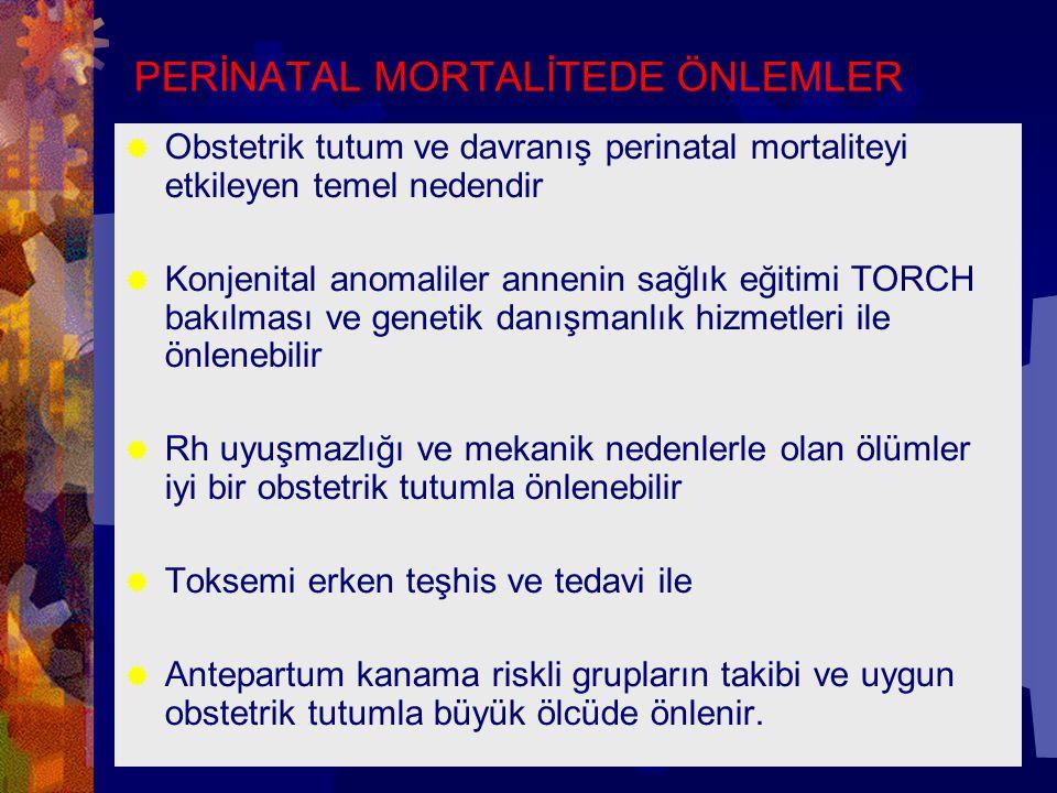 PERİNATAL MORTALİTEDE ÖNLEMLER  Obstetrik tutum ve davranış perinatal mortaliteyi etkileyen temel nedendir  Konjenital anomaliler annenin sağlık eği