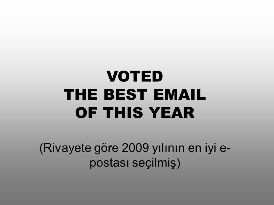VOTED THE BEST EMAIL OF THIS YEAR (Rivayete göre 2009 yılının en iyi e- postası seçilmiş)