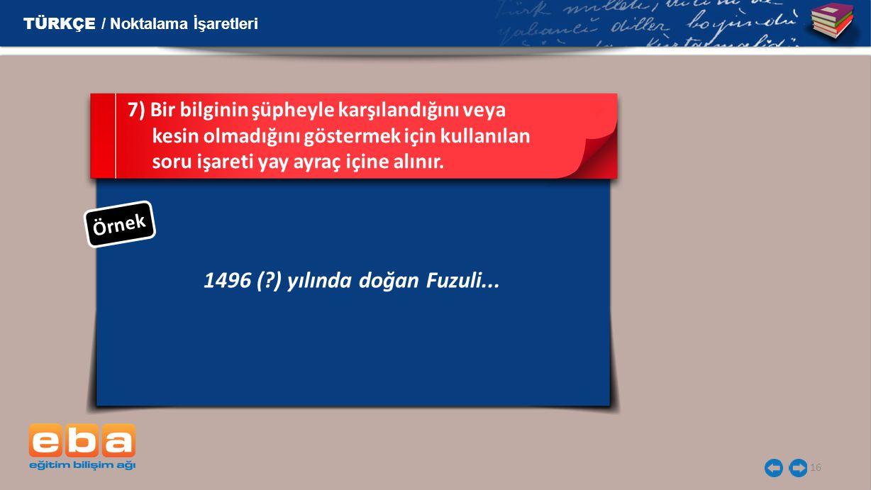 16 1496 (?) yılında doğan Fuzuli...