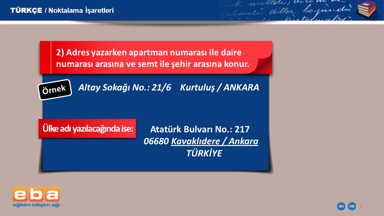 3 Altay Sokağı No.: 21/6 Kurtuluş / ANKARA 2) Adres yazarken apartman numarası ile daire numarası arasına ve semt ile şehir arasına konur.