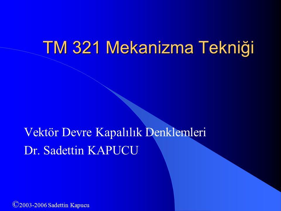 TM 321 Mekanizma Tekniği Vektör Devre Kapalılık Denklemleri Dr. Sadettin KAPUCU © 2003-2006 Sadettin Kapucu