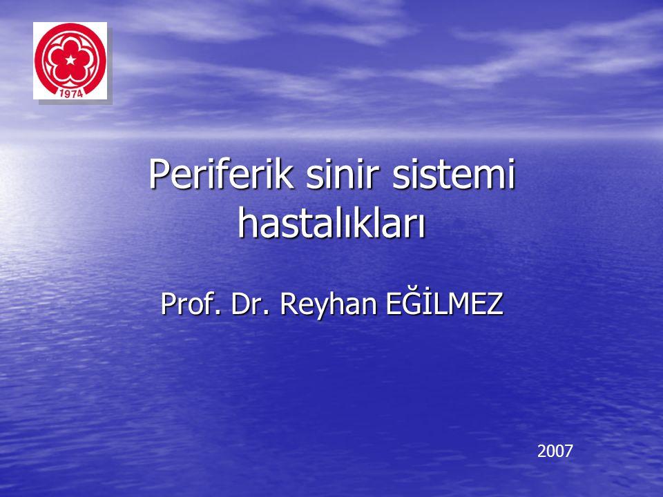 Periferik sinir sistemi hastalıkları Prof. Dr. Reyhan EĞİLMEZ 2007