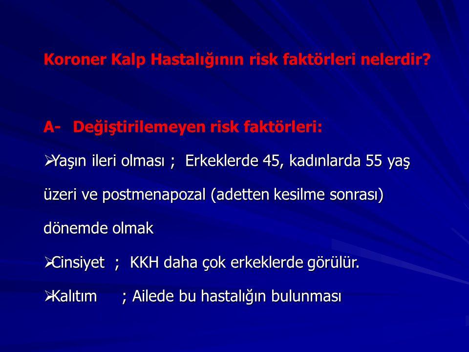 Koroner Kalp Hastalığının risk faktörleri nelerdir? A- Değiştirilemeyen risk faktörleri:  Yaşın ileri olması ; Erkeklerde 45, kadınlarda 55 yaş üzeri