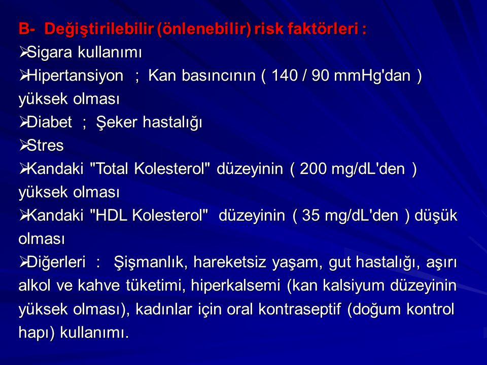 B- Değiştirilebilir (önlenebilir) risk faktörleri :  Sigara kullanımı  Sigara kullanımı  Hipertansiyon ; Kan basıncının ( 140 / 90 mmHg'dan ) yükse