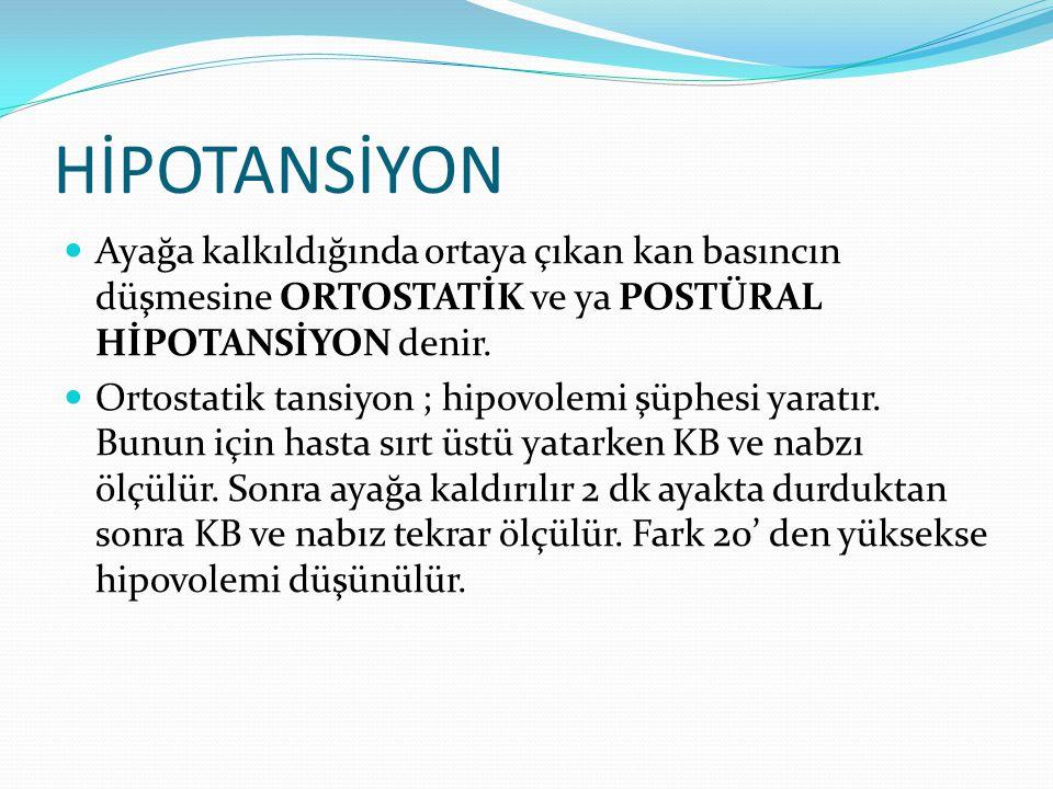 HİPOTANSİYON Ayağa kalkıldığında ortaya çıkan kan basıncın düşmesine ORTOSTATİK ve ya POSTÜRAL HİPOTANSİYON denir. Ortostatik tansiyon ; hipovolemi şü