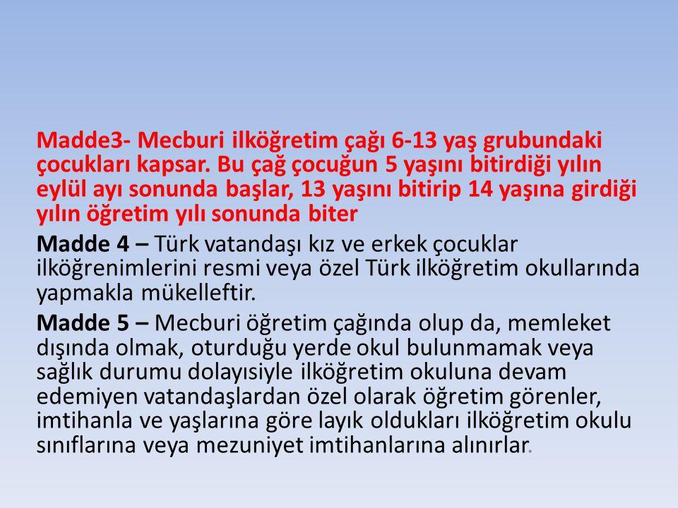 Madde3- Mecburi ilköğretim çağı 6-13 yaş grubundaki çocukları kapsar.