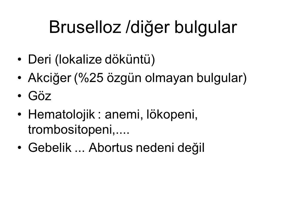 Bruselloz /diğer bulgular Deri (lokalize döküntü) Akciğer (%25 özgün olmayan bulgular) Göz Hematolojik : anemi, lökopeni, trombositopeni,.... Gebelik.