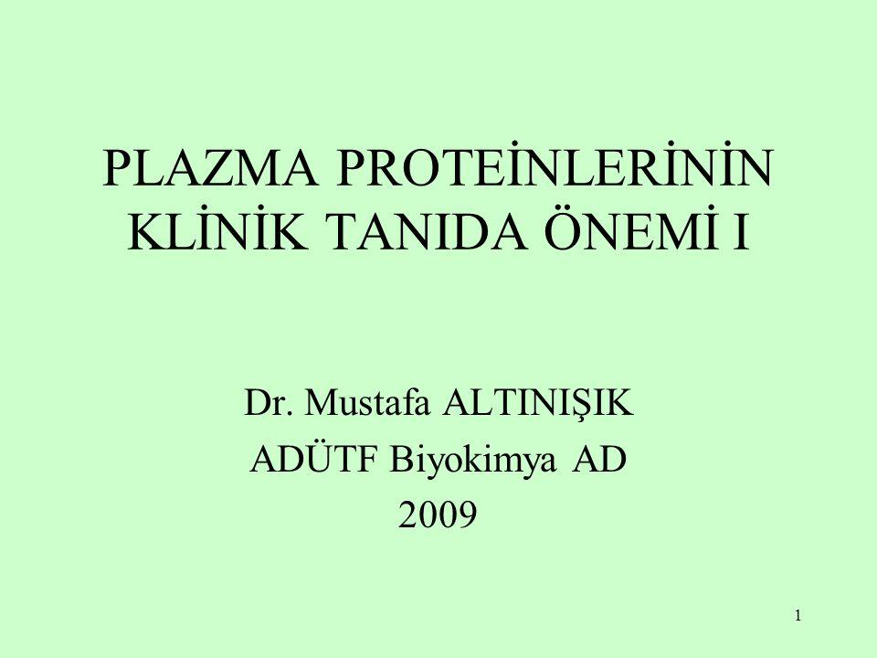 1 PLAZMA PROTEİNLERİNİN KLİNİK TANIDA ÖNEMİ I Dr. Mustafa ALTINIŞIK ADÜTF Biyokimya AD 2009