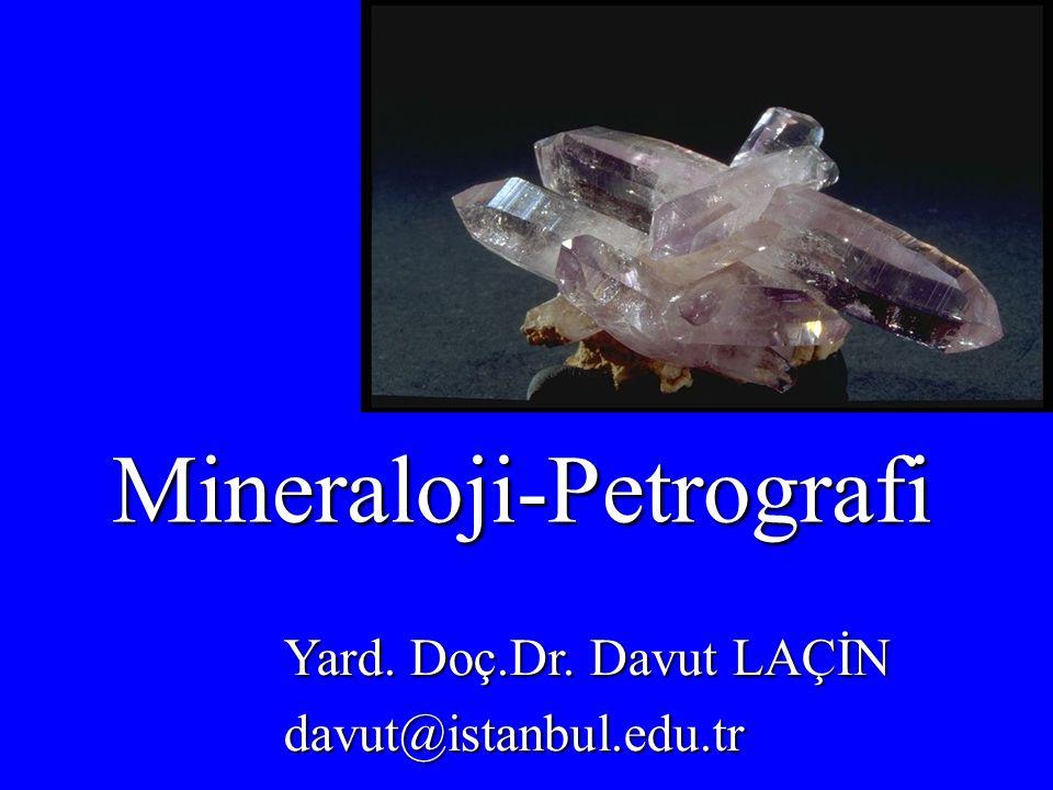 Mineraloji-Petrografi Yard. Doç.Dr. Davut LAÇİN davut@istanbul.edu.tr