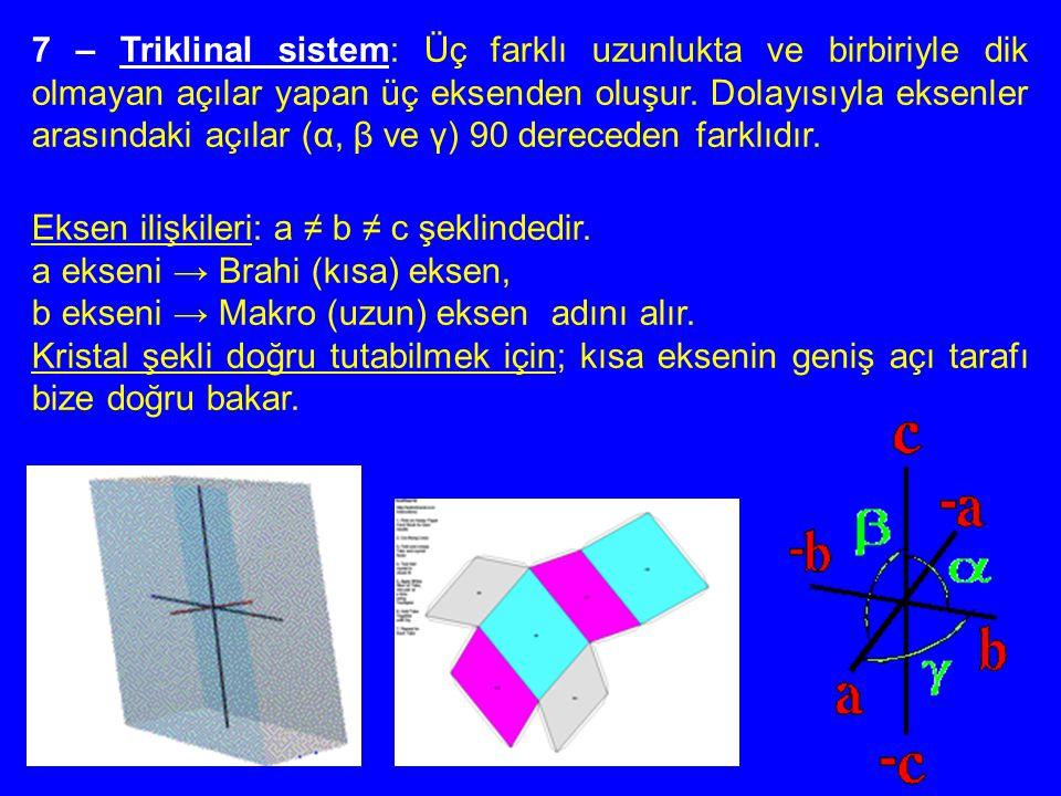 7 – Triklinal sistem: Üç farklı uzunlukta ve birbiriyle dik olmayan açılar yapan üç eksenden oluşur. Dolayısıyla eksenler arasındaki açılar (α, β ve γ