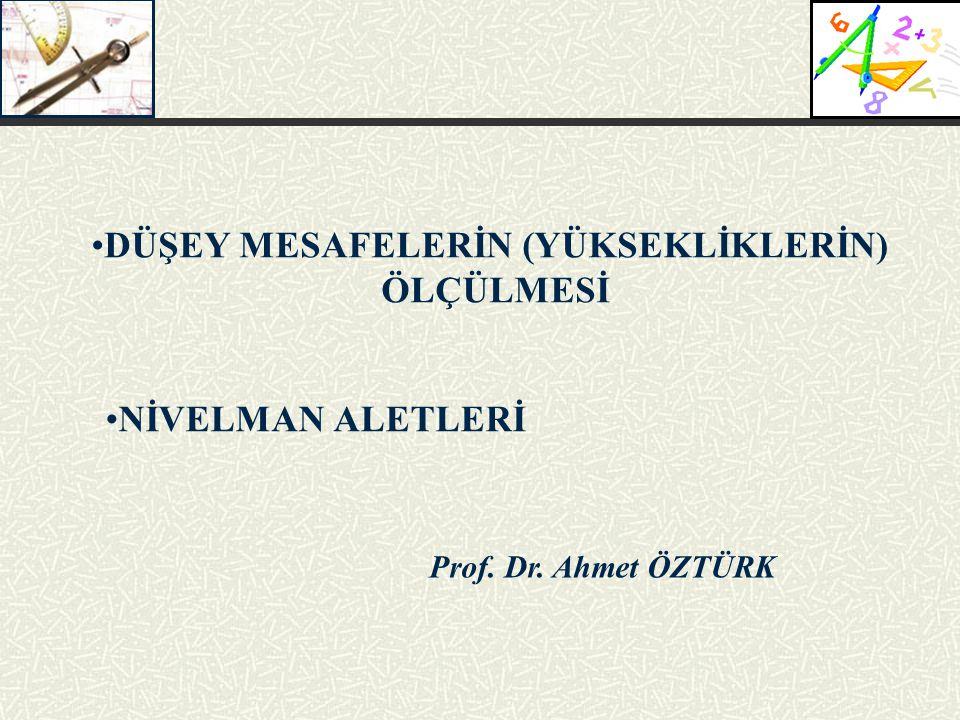 Prof. Dr. Ahmet ÖZTÜRK DÜŞEY MESAFELERİN (YÜKSEKLİKLERİN) ÖLÇÜLMESİ NİVELMAN ALETLERİ