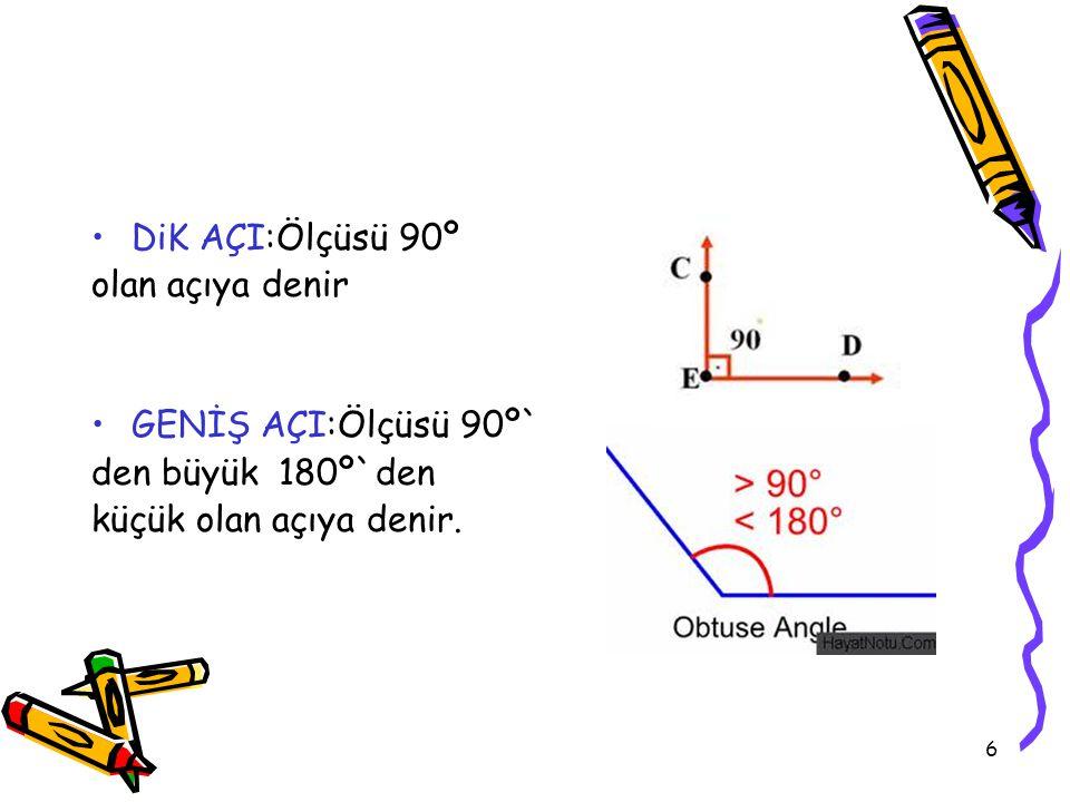 7 Doğru Açı:Ölçüsü 180º açıya denir Tam Açı:Ölçüsü 360º olan açıya denir.