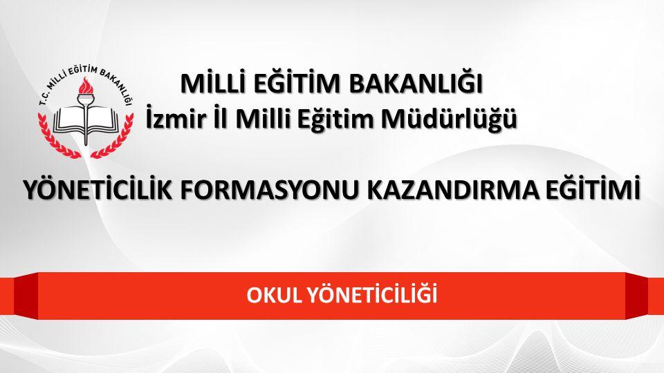 OKUL YÖNETİCİLİĞİ MİLLİ EĞİTİM BAKANLIĞI İzmir İl Milli Eğitim Müdürlüğü YÖNETİCİLİK FORMASYONU KAZANDIRMA EĞİTİMİ
