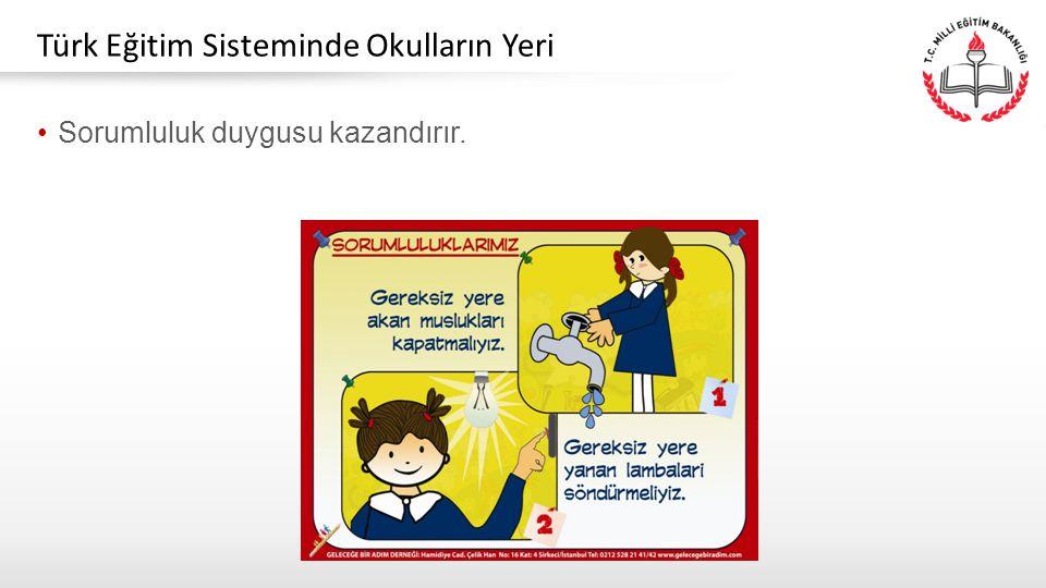 Sorumluluk duygusu kazandırır. Türk Eğitim Sisteminde Okulların Yeri
