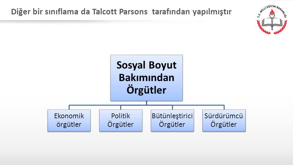 Diğer bir sınıflama da Talcott Parsons tarafından yapılmıştır (1960): Sosyal Boyut Bakımından Örgütler Ekonomik örgütler Politik Örgütler Bütünleştiri