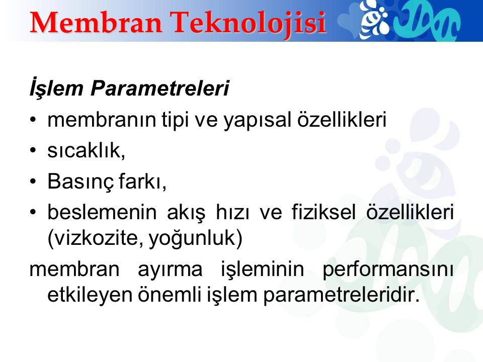 İşlem Parametreleri membranın tipi ve yapısal özellikleri sıcaklık, Basınç farkı, beslemenin akış hızı ve fiziksel özellikleri (vizkozite, yoğunluk) m