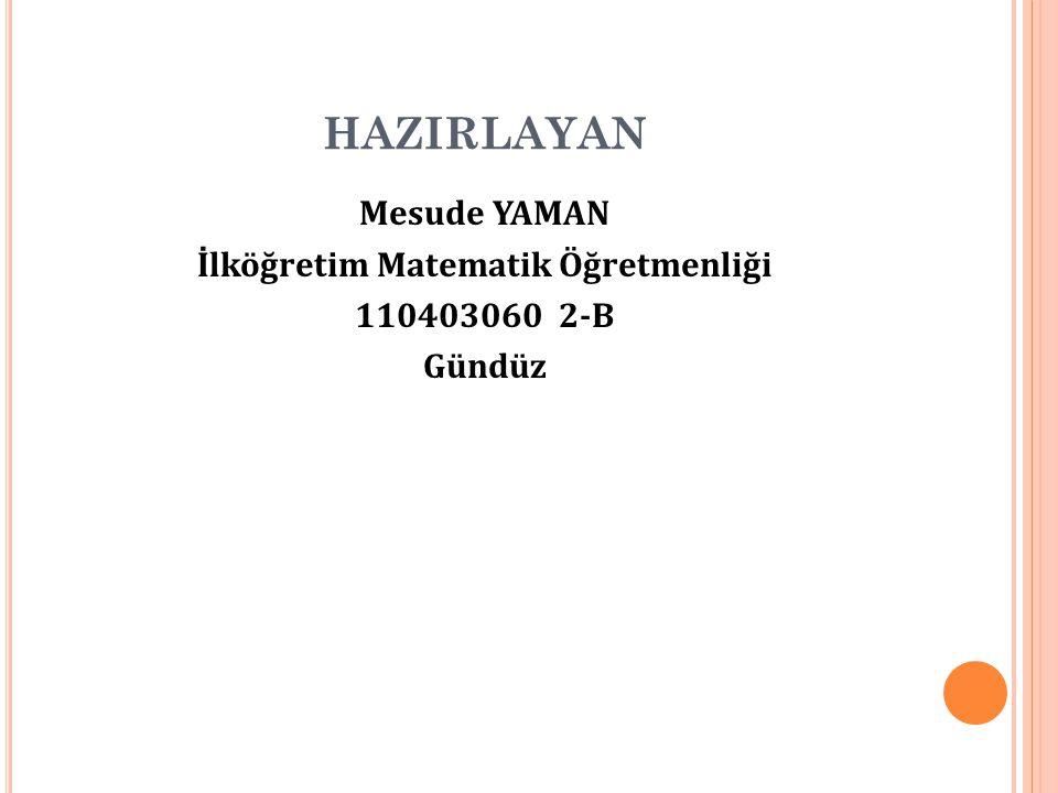 HAZIRLAYAN Mesude YAMAN İlköğretim Matematik Öğretmenliği 110403060 2-B Gündüz