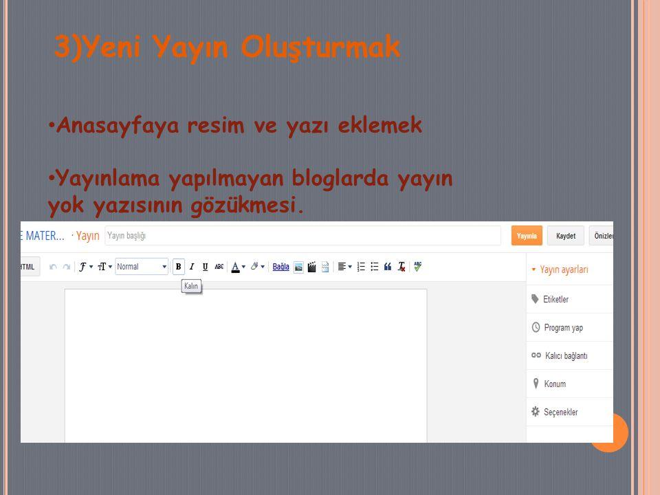 3)Yeni Yayın Oluşturmak Anasayfaya resim ve yazı eklemek Yayınlama yapılmayan bloglarda yayın yok yazısının gözükmesi.