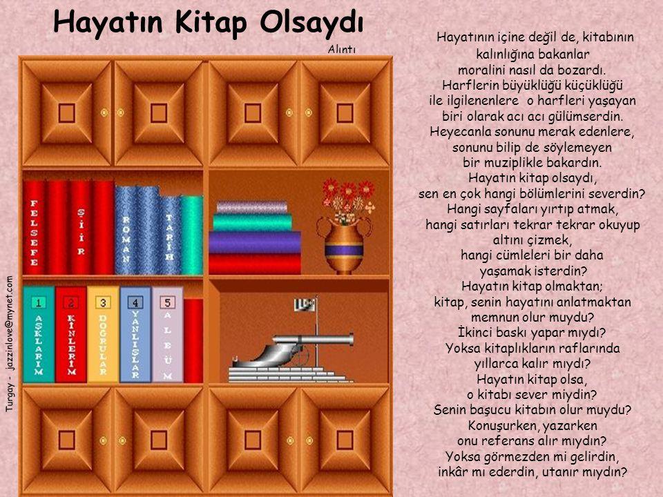 Hayatın Kitap Olsaydı Alıntı Turgay - jazzinlove@mynet.com Kitabına ne isim verirdin.