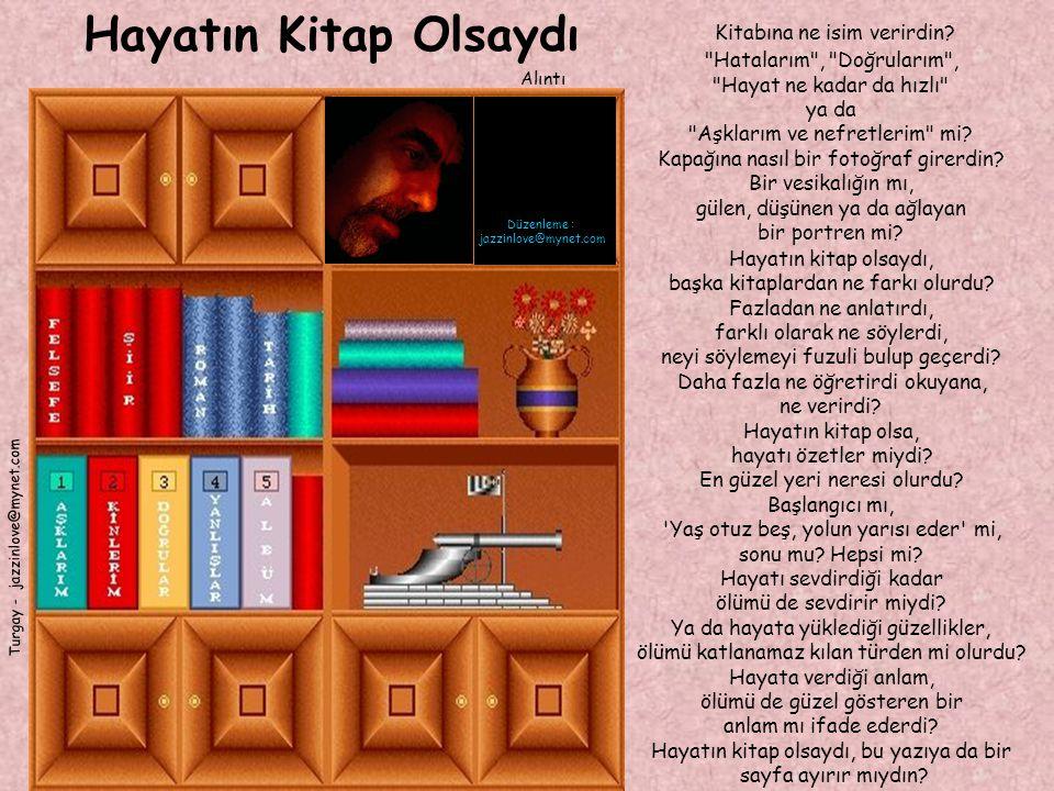 Hayatın Kitap Olsaydı Alıntı Turgay - jazzinlove@mynet.com Kitabına ne isim verirdin?