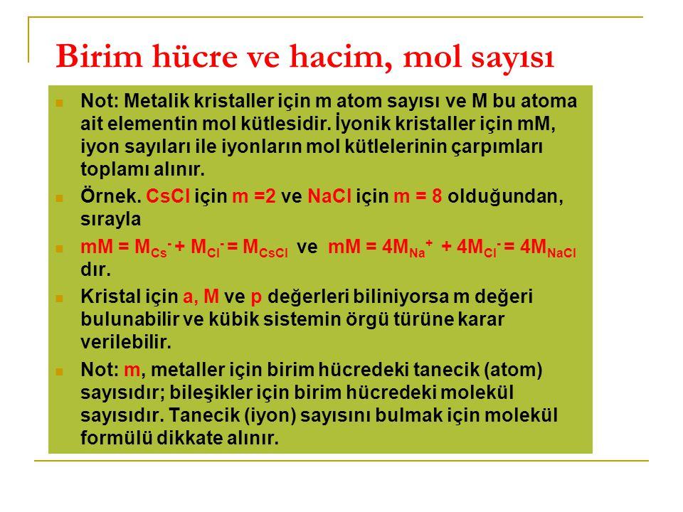 Birim hücre ve hacim, mol sayısı Not: Metalik kristaller için m atom sayısı ve M bu atoma ait elementin mol kütlesidir. İyonik kristaller için mM, iyo