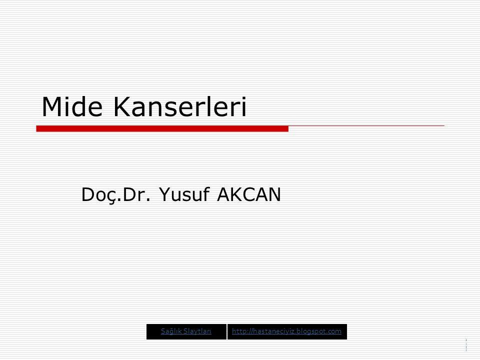 Mide Kanserleri Doç.Dr. Yusuf AKCAN Sağlık SlaytlarıSağlık Slaytları sağlık Sağlık Slaytlarıhttp://hastaneciyiz.blogspot.com