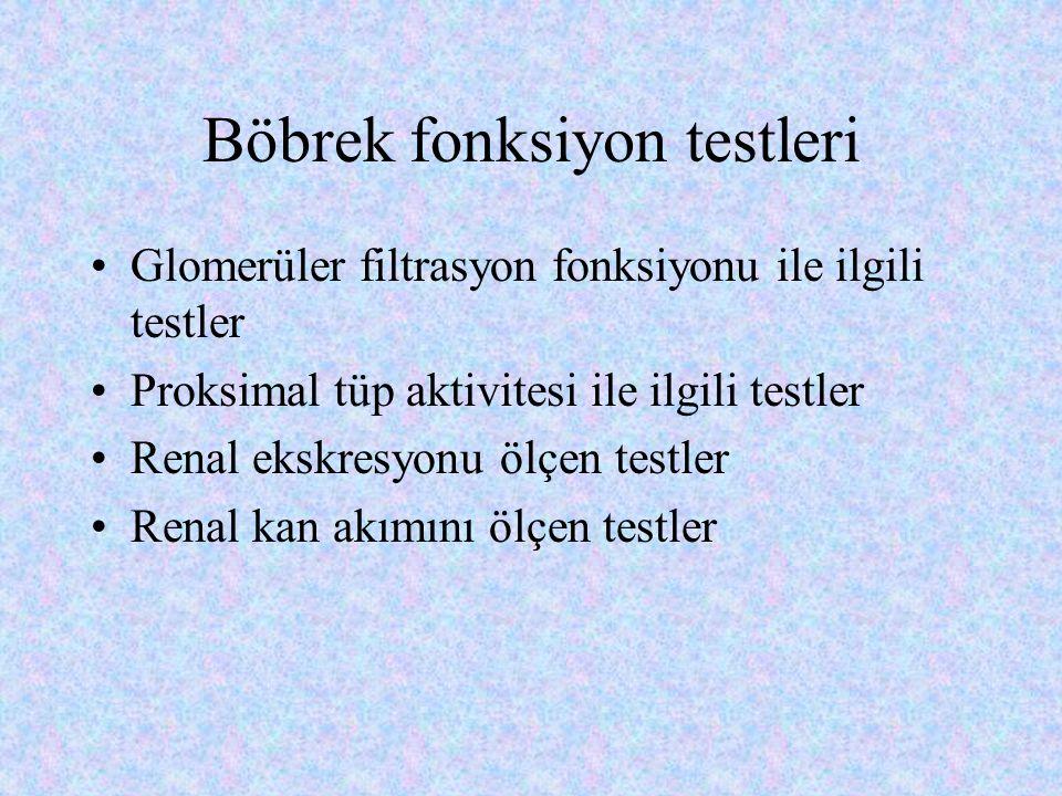 Böbrek fonksiyon testleri Glomerüler filtrasyon fonksiyonu ile ilgili testler Proksimal tüp aktivitesi ile ilgili testler Renal ekskresyonu ölçen test