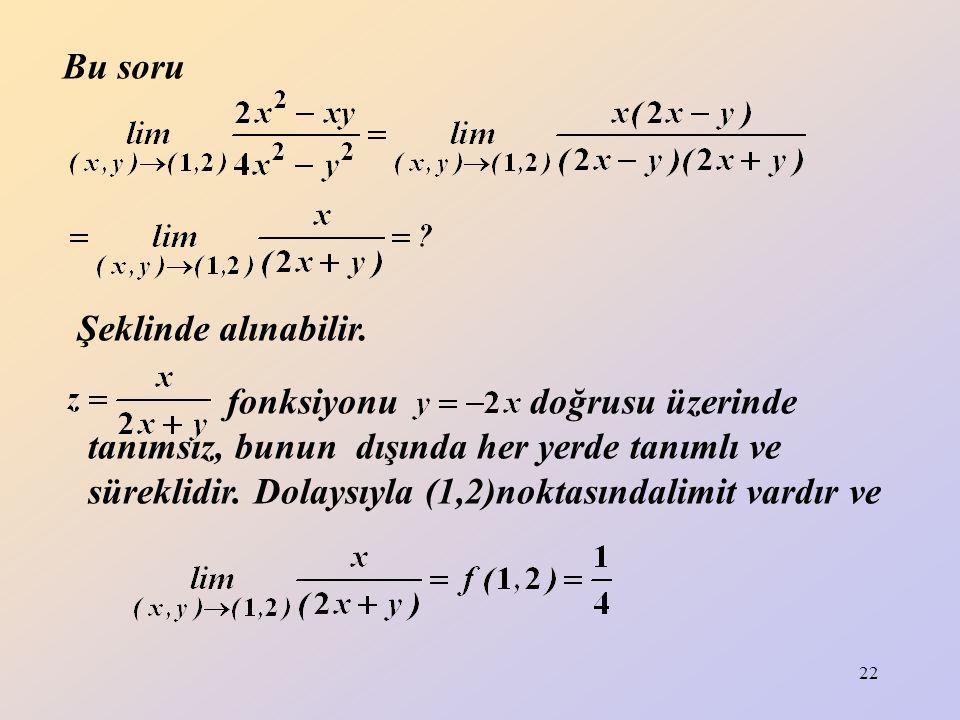 22 Bu soru Şeklinde alınabilir. fonksiyonu doğrusu üzerinde tanımsız, bunun dışında her yerde tanımlı ve süreklidir. Dolaysıyla (1,2)noktasındalimit v