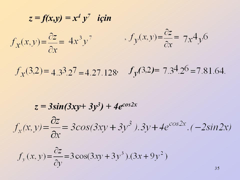 35 z = f(x,y) = x 4 y 7 için z = 3sin(3xy+ 3y 3 ) + 4e cos2x